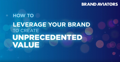 How To Leverage Your Brand to Create Unprecedented Value